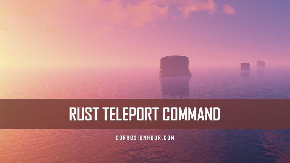 RUST Teleport Command, Hints and Tips – Admin Commands