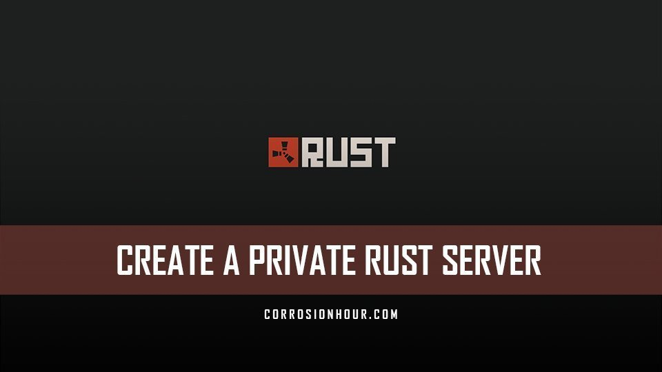 How To Create a Private RUST Server – How to Guides