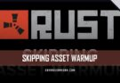 RUST Skipping Asset Warmup