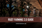 RUST Farming 2.0 Guide