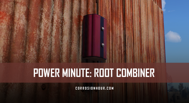 RUST Power Minute: Root Combiner