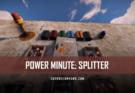 RUST Power Minute: Splitter