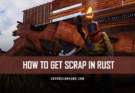 How to Get Scrap in RUST
