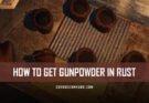 How to Get Gunpowder in RUST