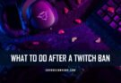 What to do After a Twitch Ban